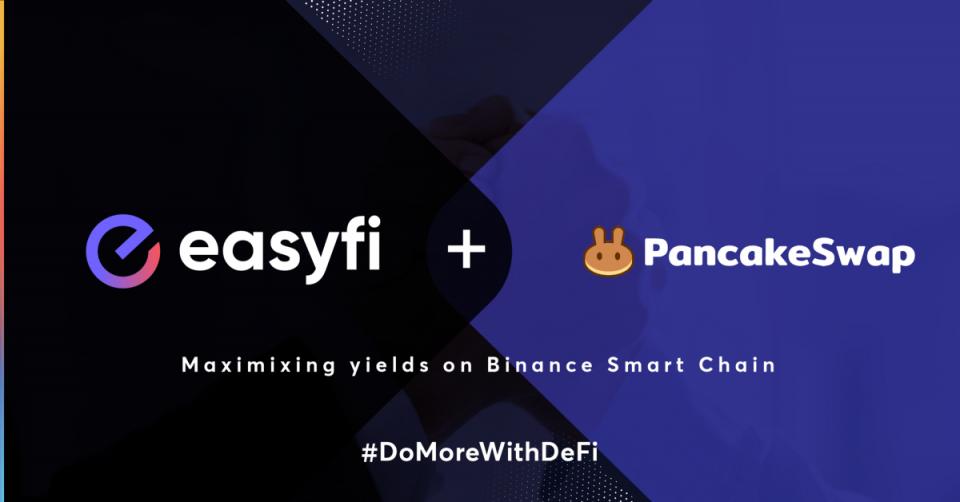 EasyFi PancakeSwap, EasyFi-PancakeSwap Ortaklığı İle Binance Smart Chain Üzerinde Yeni Bir Program Geliyor!